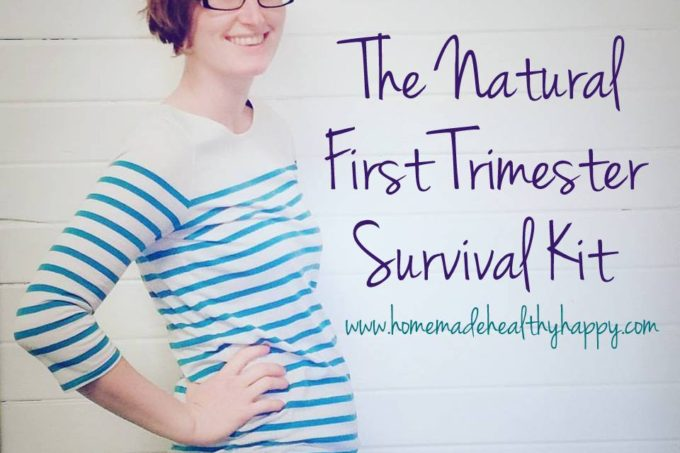 The Natural First Trimester Survival Kit on Homemade, Healthy, Happy